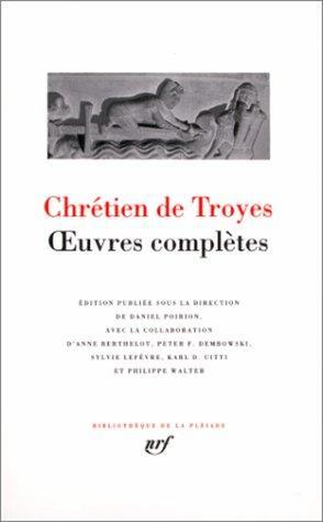Chrétien De Troyes : Oeuvres Complètes