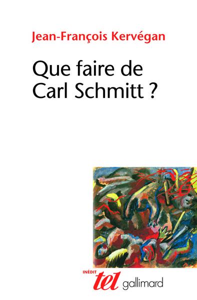 Que Faire De Carl Schmitt ?