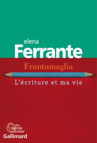 Frantumaglia - L'écriture et ma vie
