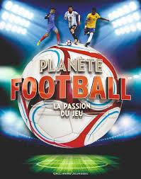 Planète football: La passion du jeu