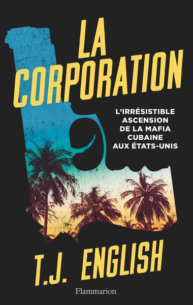 Documents, Temoignages  Et Essais D'actualite - La Corporation - L'irresistible Ascension De La Mafi