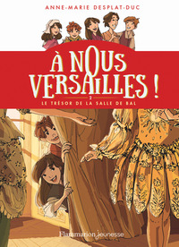 A nous Versailles ! Volume 2, Le trésor de la salle de bal