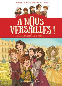 A nous Versailles ! Volume 1, La marquise au poison