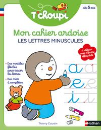 Mon cahier ardoise T'choupi : les lettres minuscules : dès 5 ans