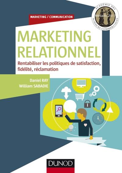 Marketing Relationnel - Rentabiliser Les Politiques De Satisfaction, Fidelite, Reclamation