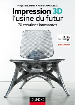 Impression 3D : L'usine Du Futur - 50 Projets Pour Comprendre