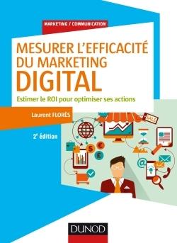 Mesurer L'efficacité Du Marketing Digital - Estimer Le Roi Pour Optimiser Ses Actions (2E Édition)