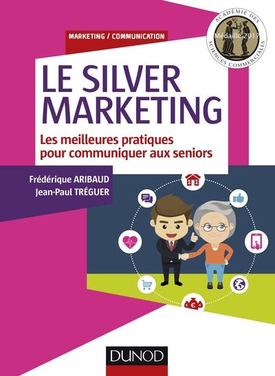 Le Silver Marketing - Guide Des Bonnes Pratiques Pour Communiquer Aux Seniors