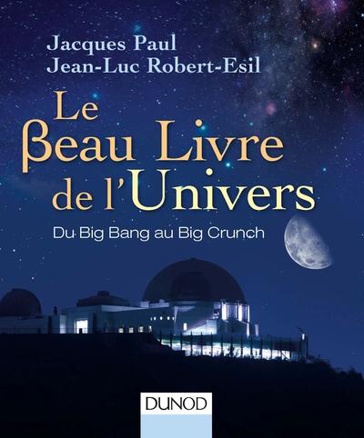 LE BEAU LIVRE DE L'UNIVERS - 3E. ED. - DU BIG BANG AU BIG CRUNCH