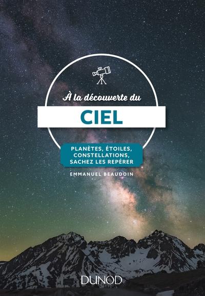 A LA DECOUVERTE DU CIEL - 3E ED. - PLANETES, ETOILES, CONSTELLATIONS, SACHEZ LES REPERER