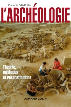 L'archeologie - 2Ed - Theorie, Methodes Et Reconstitutions