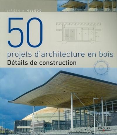 50 Projets D'architecture En Bois. Details De Construction 2010