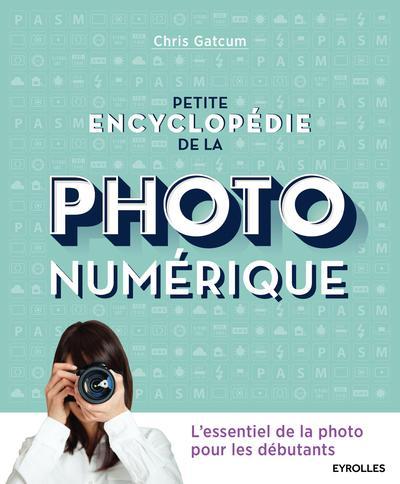 Petite Encyclopedie De La Photo Numerique