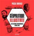 LA GEOPOLITIQUE ILLUSTREE - LES RELATIONS INTERNATIONALES DEPUIS 1945
