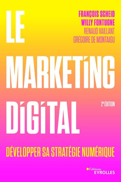 Le Marketing Digital - Developper Sa Strategie A L Ere Numerique.