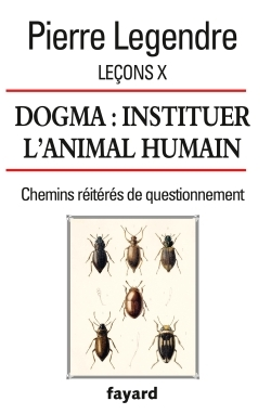 Le?Ons X. Dogma. Instituer L'animal Humain