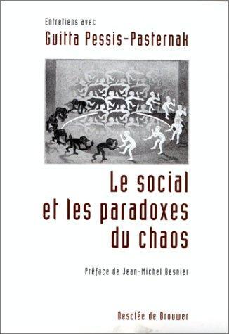 Le Social Et Les Paradoxes Du Chaos: Entretiens Avec Guitta Pessis-Pasternak (French Edition)
