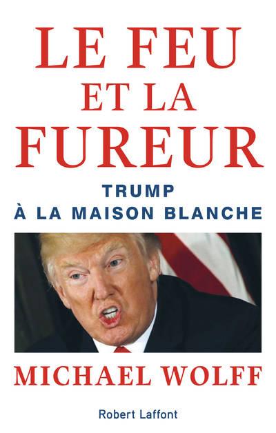 Le feu et la fureur - Trump à la Maison Blanche