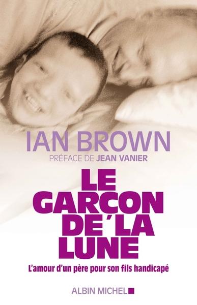 Le Garcon De La Lune - L'amour D'un Pere Pour Son Fils Handicape
