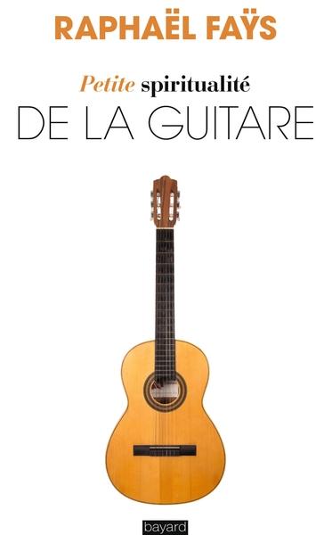 Petite Spiritualite De La Guitare