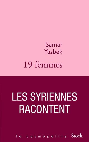 DIX-NEUF FEMMES, LES SYRIENNES RACONTENT