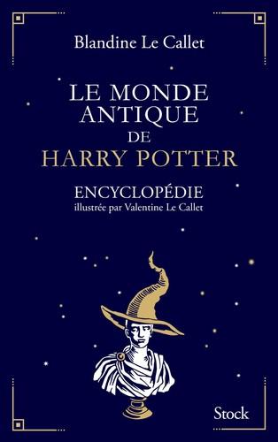 Le Monde Antique De Harry Potter - Encyclopedie Illustree Par Valentine Le Callet
