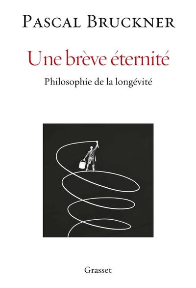 Une brève éternité - Philosophie de la longévité