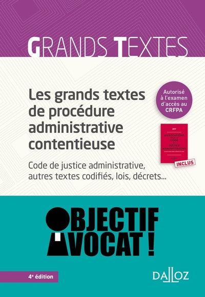 LES GRANDS TEXTES DE PROCEDURE ADMINISTRATIVE CONTENTIEUSE. CODE DE JUSTICE ADMINISTRATIVE... - 4E E