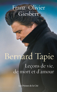 BERNARD TAPIE, LECONS DE VIE, DE MORT ET D'AMOUR