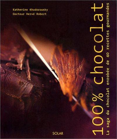 100 % Chocolat : La Saga Du Chocolat Enrobée De 40 Recettes Gourmandes