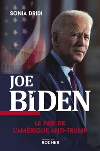 JOE BIDEN - LE PARI DE L'AMERIQUE ANTI-TRUMP