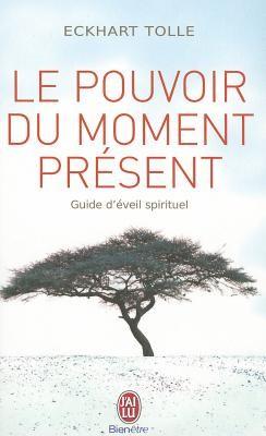 Le pouvoir du moment présent : guide d'eveil spirituel