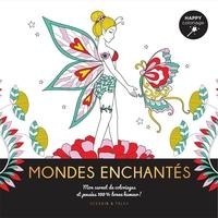 Mondes enchantés - Mon carnet de coloriages & messages 100 % bonne humeur !