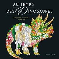 Au temps des dinosaures : colorier, s'amuser, s'évader