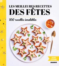 Les meilleurs recettes des fêtes - 100 recettes inratables