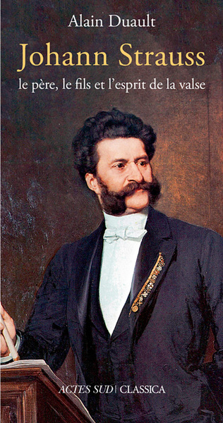 Johann Strauss, Le Pere, Le Fils Et L'esprit De La Valse