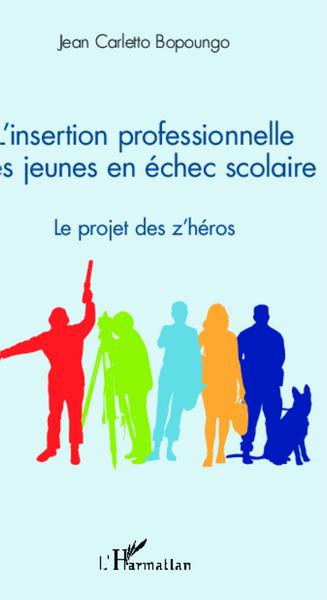 Insertion Professionnelle Des Jeunes En Echec Scolaire Le Projet Des Z'heros