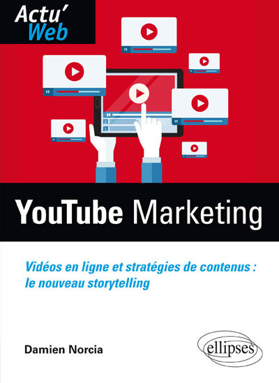 Youtube Marketing Videos En Ligne Et Strategies De Contenus Le Nouveau Storytelling