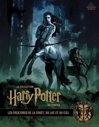 Harry Potter, Le Musee Secret 1 : Les Creatures De La Foret, Des Lacs Et Du Ciel