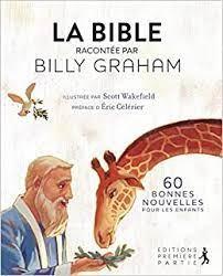 La Bible racontée par Billy Graham : 60 bonnes nouvelles pour les enfants