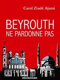 BEYROUTH NE PARDONNE PAS