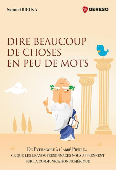 DIRE BEAUCOUP DE CHOSES EN PEU DE MOTS - DE PYTHAGORE A L'ABBE PIERRE... CE QUE LES GRANDS PERSONNAG
