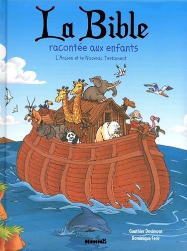 La Bible racontée aux enfants : l'Ancien et le Nouveau Testament