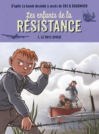 LES ENFANTS DE LA RESISTANCE - T05 - LES ENFANTS DE LA RESISTANCE - LE PAYS DIVISE
