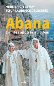Abana - Ermites Apôtres Au Liban