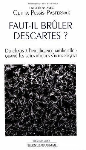 Faut-Il Bruler Descartes?: Du Chaos A L'intelligence Artificielle : Quand Les Scientifiques S'interrogent (Sciences Et Societe) (French Edition)