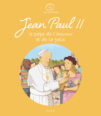 JEAN-PAUL II, LE PAPE DE L'AMOUR ET DE LA PAIX