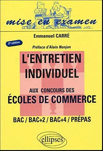 L'entretien Individuel Aux Concours Des Écoles De Commerce : Bac, Bac +2, Bac +4, Prépas