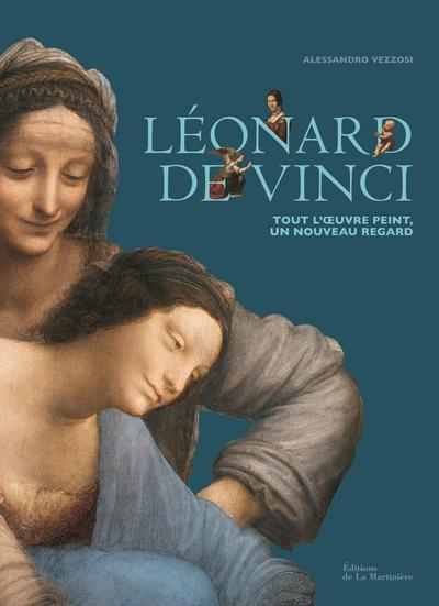 Léonard De Vinci - Tout L'oeuvre Peint, Un Nouveau Regard