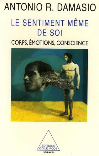 Le Sentiment Même De Soi : Corps, Émotion, Conscience